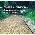Altes Gleisbett mit dem Lessing Zitat: Der Besitz der Wahrheit ist lange nicht so schön, wie der Weg zu ihr. Lessing