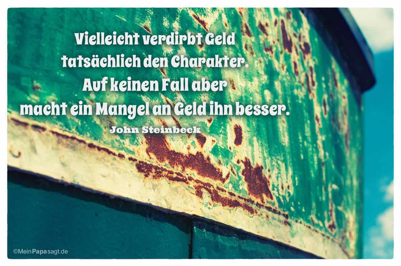 Altes Schiff mit dem Steinbeck Zitat: Vielleicht verdirbt Geld tatsächlich den Charakter. Auf keinen Fall aber macht ein Mangel an Geld ihn besser. John Steinbeck