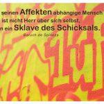 Graffiti mit dem Spinoza Zitat: Der von seinen Affekten abhängige Mensch ist nicht Herr über sich selbst, sondern ein Sklave des Schicksals. Baruch de Spinoza