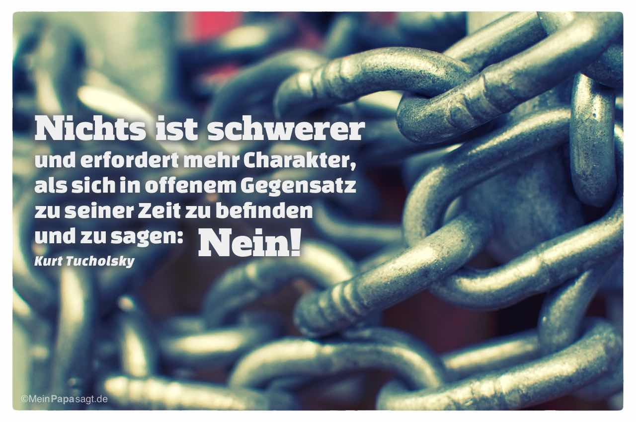 Ketten mit dem Tucholsky Zitat: Nichts ist schwerer und erfordert mehr Charakter, als sich in offenem Gegensatz zu seiner Zeit zu befinden und zu sagen: Nein! Kurt Tucholsky