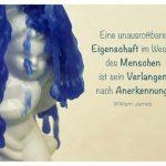 Porzellanfigur mit Wachs und dem William James Zitat: Eine unausrottbare Eigenschaft im Wesen des Menschen ist sein Verlangen nach Anerkennung. William James