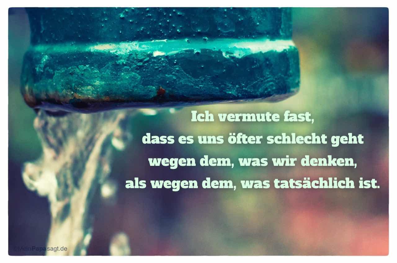 Alte Berliner Wasserpumpe mit dem Spruch: Ich vermute fast, dass es uns öfter schlecht geht wegen dem, was wir denken, als wegen dem, was tatsächlich ist.
