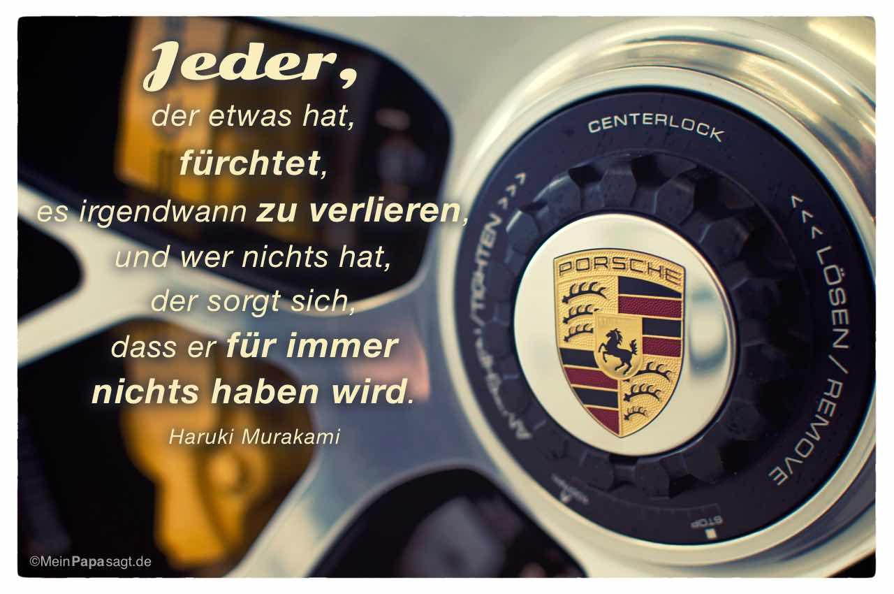 Felge Porsche 911 Turbo S mit dem Murakami Zitat: Jeder, der etwas hat, fürchtet, es irgendwann zu verlieren, und wer nichts hat, der sorgt sich, dass er für immer nichts haben wird. Haruki Murakami