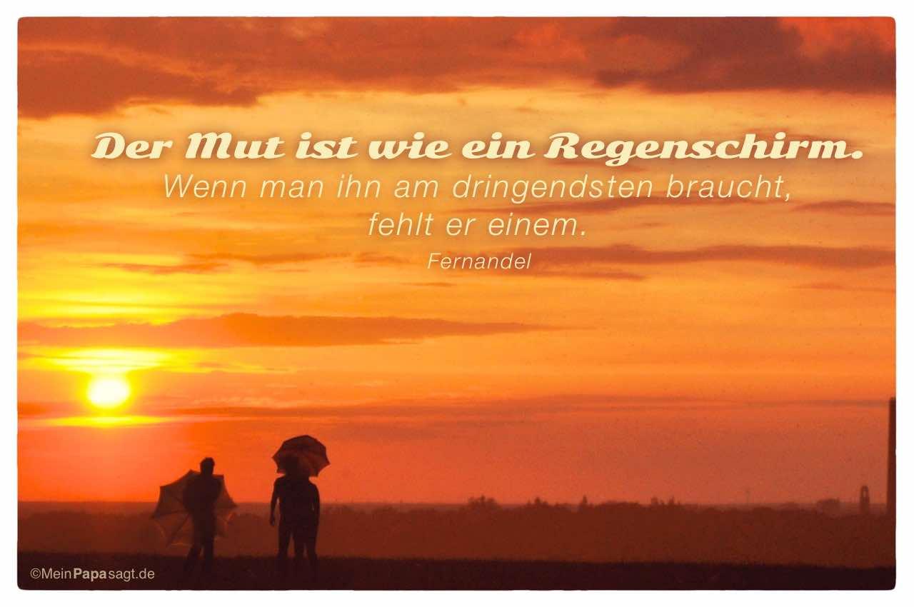 2 Menschen mit Schirm im gewittrigen Sonnenuntergang mit dem Fernandel Zitat: Der Mut ist wie ein Regenschirm. Wenn man ihn am dringendsten braucht, fehlt er einem. Fernandel