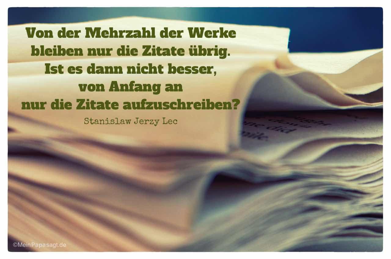 Seiten eines Buchs mit dem Stanislaw Jerzy Lec Zitat: Von der Mehrzahl der Werke bleiben nur die Zitate übrig. Ist es dann nicht besser, von Anfang an nur die Zitate aufzuschreiben? Stanislaw Jerzy Lec