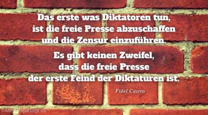 Das erste was Diktatoren tun, ist die freie Presse abzuschaffen und die Zensur einzuführen…