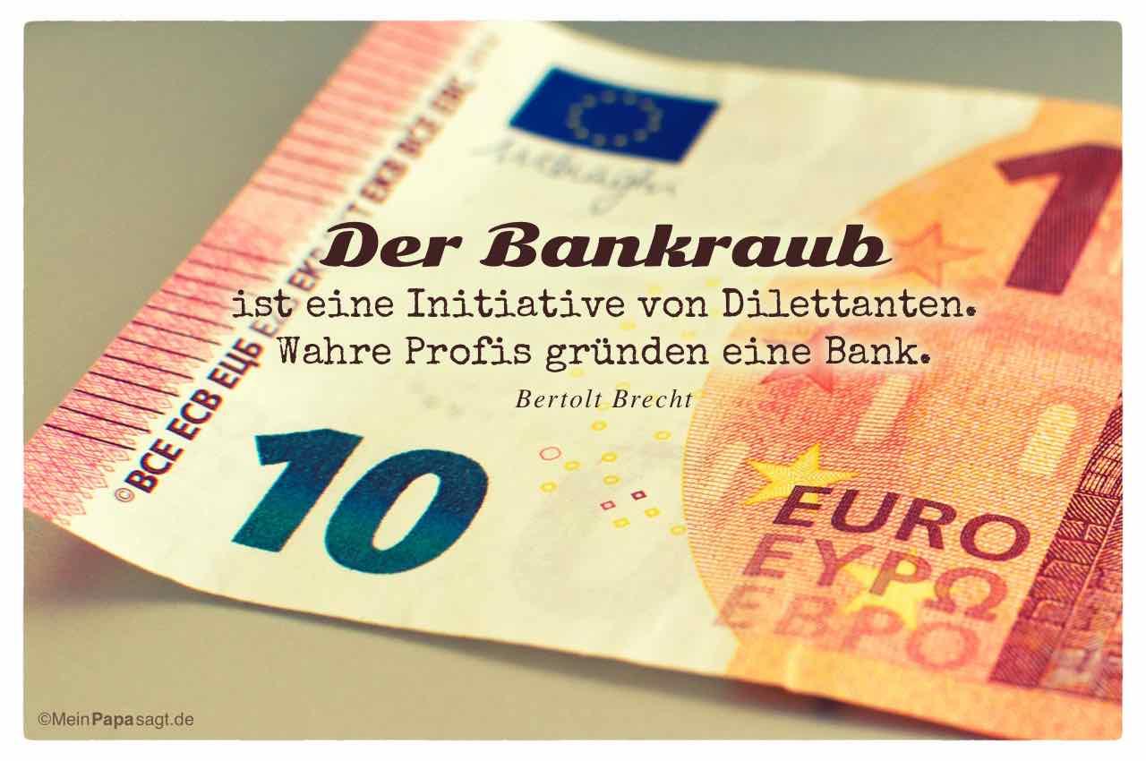 10 EURO Schein mit dem Brecht Zitat: Der Bankraub ist eine Initiative von Dilettanten. Wahre Profis gründen eine Bank. Bertolt Brecht