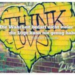 """Graffiti """"Think Love"""" mit dem Nietzsche Zitat: Die Wahrheit bedarf nicht vieler Worte, die Lüge kann nie genug haben. Friedrich Nietzsche"""
