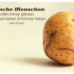 Kartoffelgesicht mit dem Heinz Erhardt Zitat: Manche Menschen wollen immer glänzen, obwohl sie keinen Schimmer haben. Heinz Erhardt