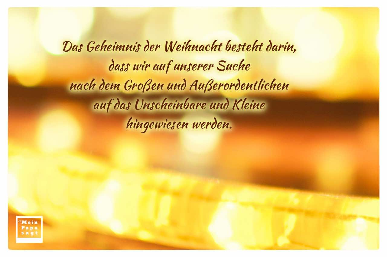 Weihnachtsschmuck mit dem Spruch: Das Geheimnis der Weihnacht besteht darin, dass wir auf unserer Suche nach dem Großen und Außerordentlichen auf das Unscheinbare und Kleine hingewiesen werden.