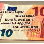 10 Euro Schein mit dem Achternbusch Zitat: Das schöne Gefühl, Geld zu haben, ist nicht so intensiv, wie das Scheißgefühl, kein Geld zu haben. Herbert Achternbusch