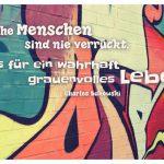 Graffiti mit dem Bukowski Zitat: Manche Menschen sind nie verrückt. Was für ein wahrhaft grauenvolles Leben! Charles Bukowski