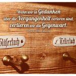 Alter Handtuchhalter Gläsertuch / Tellertuch mit dem Thich Nhat Hanh Zitat: Wenn wir in Gedanken über die Vergangenheit verloren sind, verlieren wir die Gegenwart. Thich Nhat Hanh