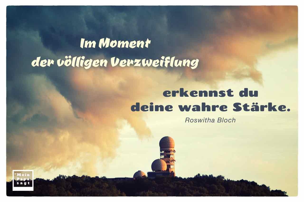 Ehemalige US-amerikanische Abhörgebäude auf dem Teufelsberg Berlin mit dem Bloch Zitat: Im Moment der völligen Verzweiflung erkennst du deine wahre Stärke. Roswitha Bloch