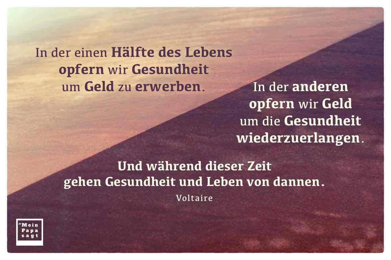 Felsen mit dem Voltaire Zitat: In der einen Hälfte des Lebens opfern wir Gesundheit um Geld zu erwerben. In der anderen opfern wir Geld um die Gesundheit wiederzuerlangen. Und während dieser Zeit gehen Gesundheit und Leben von dannen. Voltaire