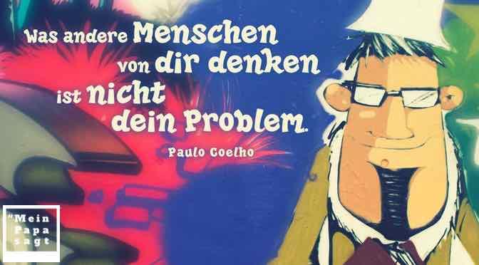 Was andere Menschen von dir denken ist nicht dein Problem…