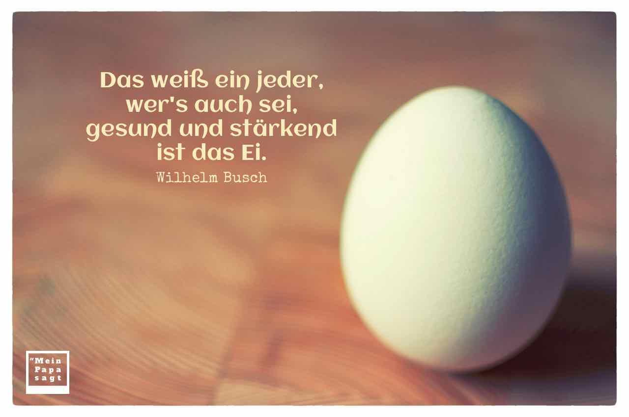 Das Weiss Ein Jeder Wer S Auch Sei Gesund Und Starkend Ist Das Ei