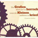 Graffiti mit Zahnrädern und dem Schiller Zitat: Die Großen hören auf zu herrschen, wenn die Kleinen aufhören zu kriechen. Friedrich Schiller