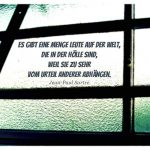 Altbau Fenster im Gegenlicht mit dem Sartre Zitat: Es gibt eine Menge Leute auf der Welt, die in der Hölle sind, weil sie zu sehr vom Urteil anderer abhängen. Jean-Paul Sartre