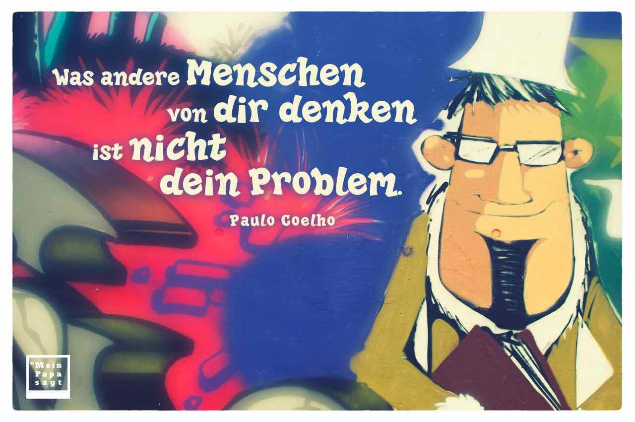 Graffiti Mann mit Hut und dem Coelho Zitat: Was andere Menschen von dir denken ist nicht dein Problem. Paulo Coelho