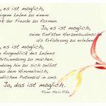 Fächerahorn mit dem Rilke Gedicht: Ja, es ist möglich, das eigene Leben zu einem Kunstwerk der Freude zu formen. Ja, es ist möglich, seine tiefsten Herzenswünsche als Erfahrung zu erleben. Ja, es ist möglich, in jedem Augenblick des Lebens eine Kehrtwendung zu machen. Eine Wendung hin zu sich selbst und zu dem Himmelreich, dem unendlichen Potenzial in uns. Ja, das ist möglich. Rainer Maria Rilke