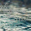 Liebe ohne Vertrauen ist wie ein Fluss ohne Wasser...