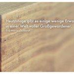 Holz mit dem Zurhorst Zitat: Heutzutage gibt es einige wenige Erwachsene in einer Welt voller Großgewordener. Eva-Maria Zurhorst