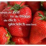 frische Erdbeeren mit dem Spruch: Nimm dir Zeit für die Dinge, die dich glücklich machen.