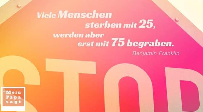 Viele Menschen sterben mit 25, werden aber erst mit 75 begraben…