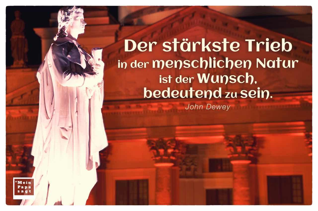 Schiller Denkmal und Französischer Dom, Gendarmenmarkt Berlin mit dem Dewey Zitat: Der stärkste Trieb in der menschlichen Natur ist der Wunsch, bedeutend zu sein. John Dewey