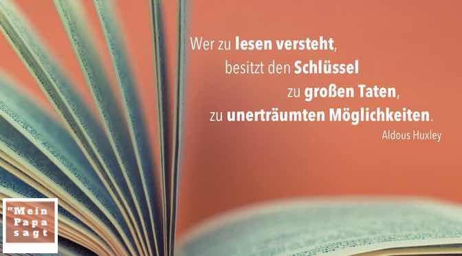 Wer zu lesen versteht, besitzt den Schlüssel zu großen Taten, zu unerträumten Möglichkeiten…