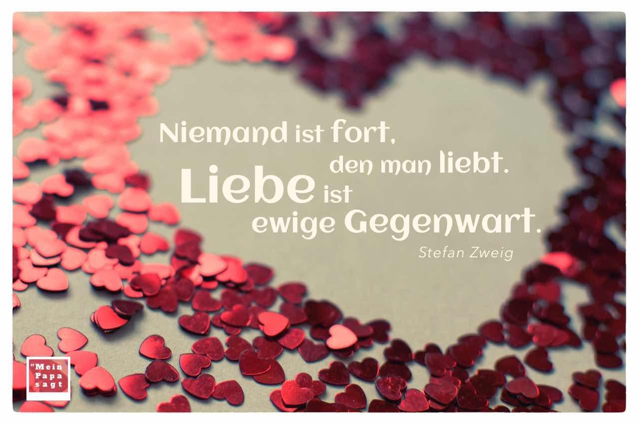 Herz aus Herzen mit dem Zweig Zitat: Niemand ist fort, den man liebt. Liebe ist ewige Gegenwart. Stefan Zweig