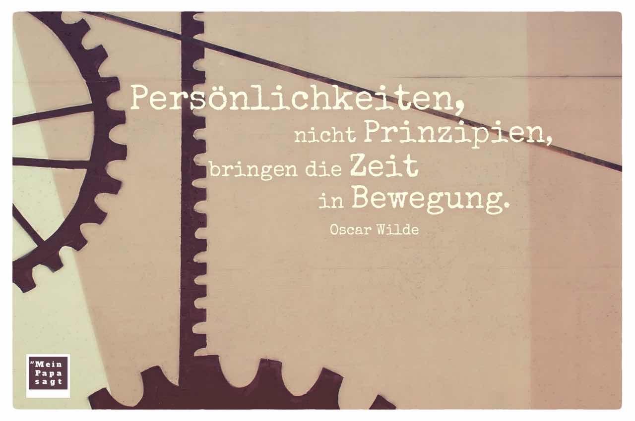 Zahnrad-Graffiti mit dem Wilde Zitat: Persönlichkeiten, nicht Prinzipien, bringen die Zeit in Bewegung. Oscar Wilde
