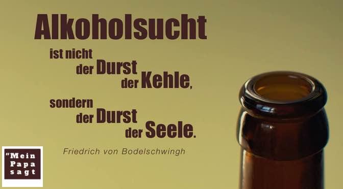Alkoholsucht ist nicht der Durst der Kehle, sondern der Durst der Seele…