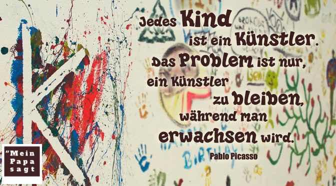 Jedes Kind ist ein Künstler. Das Problem ist nur, ein Künstler zu bleiben, während man erwachsen wird…