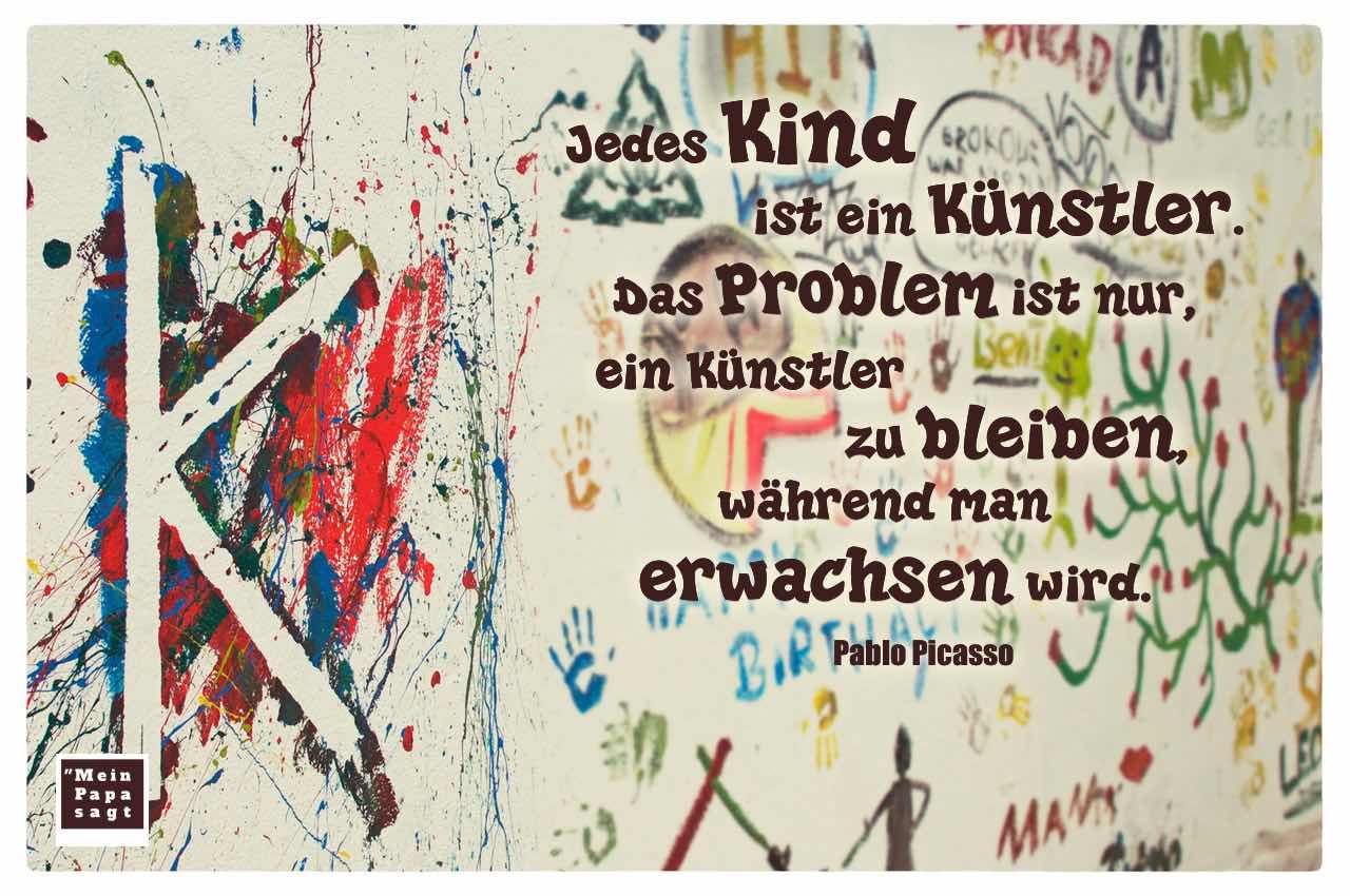 Graffiti von Kindern mit Mein Papa sagt Pablo Picasso Zitate Bilder: Jedes Kind ist ein Künstler. Das Problem ist nur, ein Künstler zu bleiben, während man erwachsen wird. Pablo Picasso