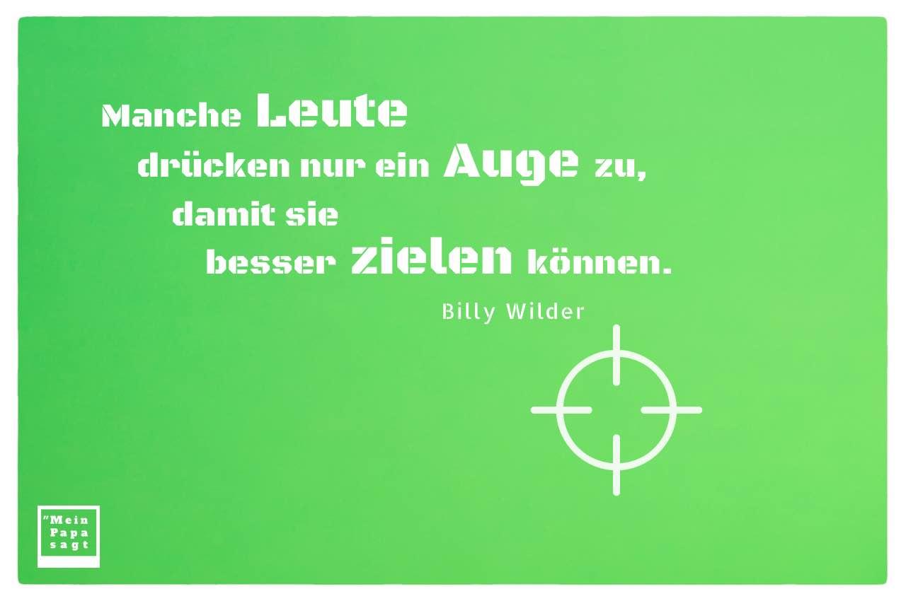 Fadenkreuz mit dem Wilder Zitat: Manche Leute drücken nur ein Auge zu, damit sie besser zielen können. Billy Wilder