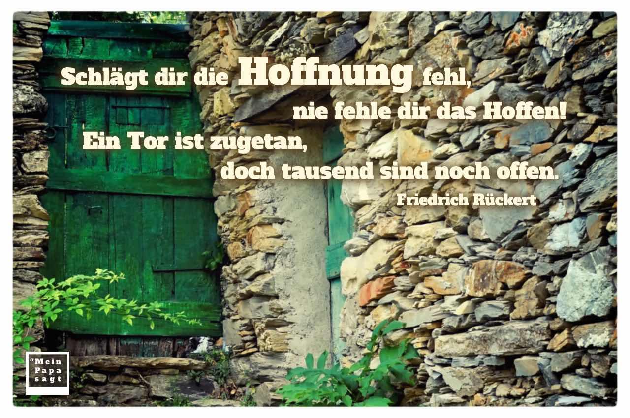 Altes Haus in Italien mit dem Rückert Zitate Bilder: Schlägt dir die Hoffnung fehl, nie fehle dir das Hoffen! Ein Tor ist zugetan, doch tausend sind noch offen. Friedrich Rückert