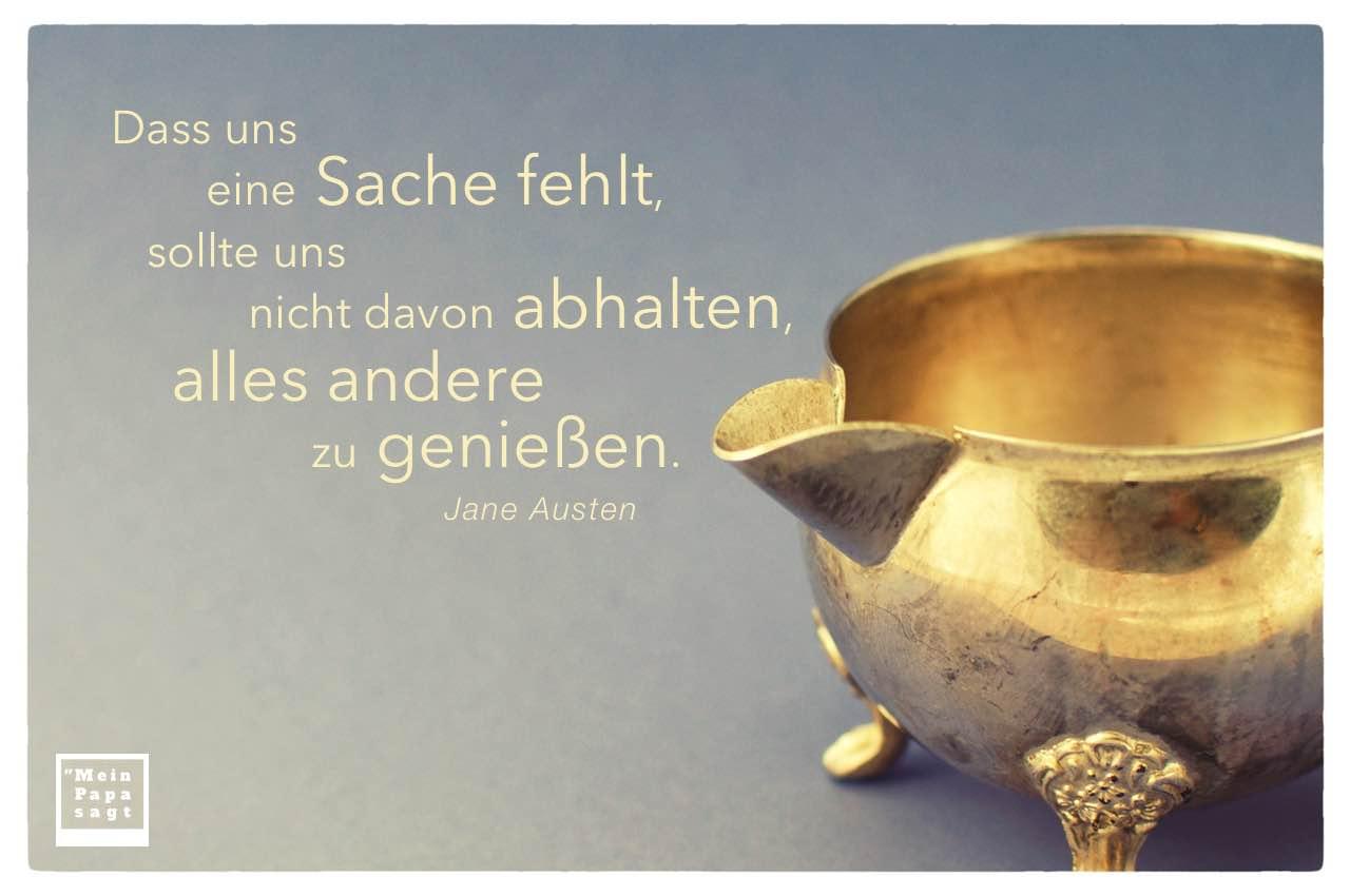 Milchkännchen mit dem Austen Zitat: Dass uns eine Sache fehlt, sollte uns nicht davon abhalten, alles andere zu genießen. Jane Austen