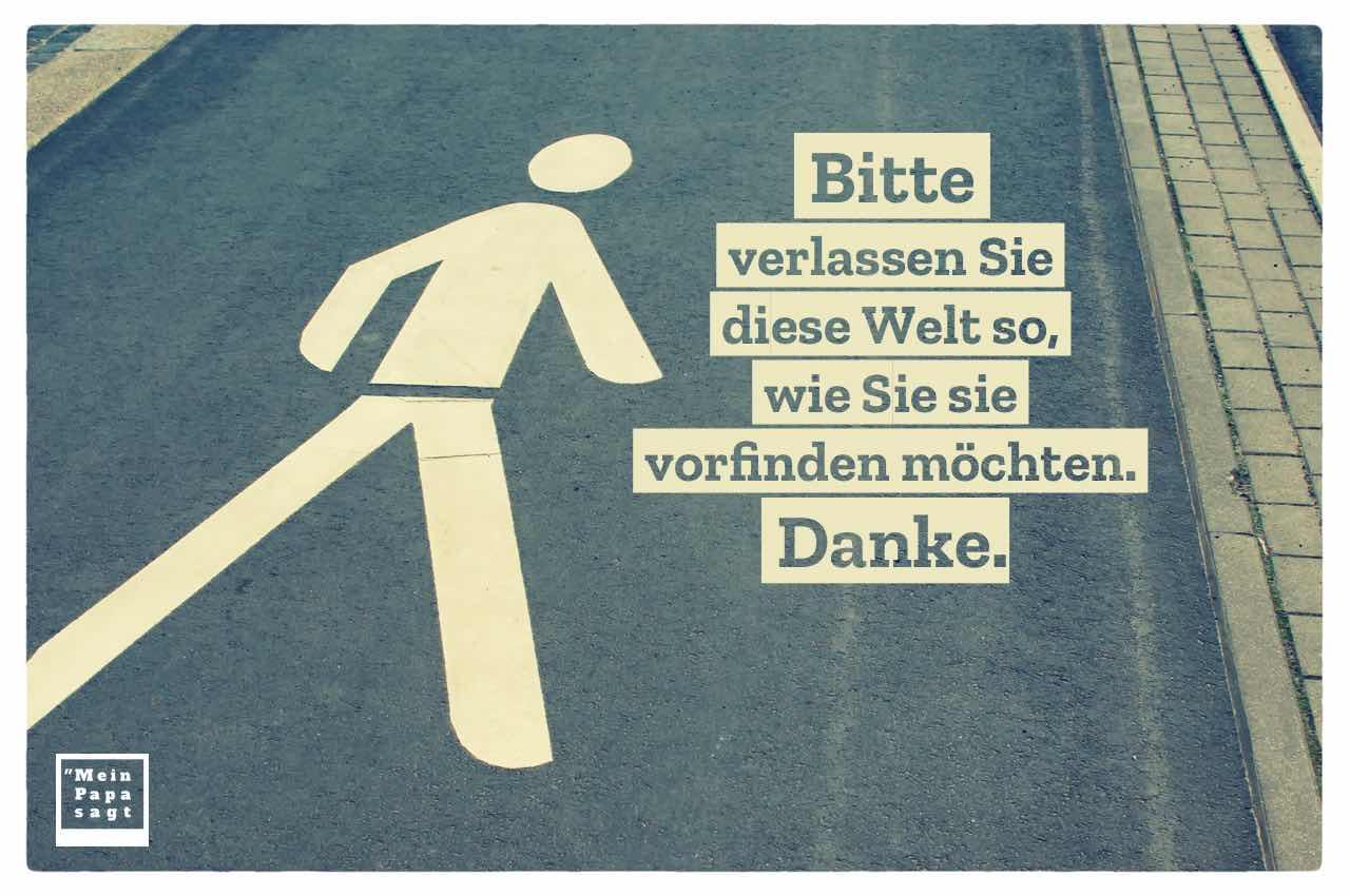 Fußgänger Zeichen auf Asphalt mit dem Spruch: Bitte verlassen Sie diese Welt so, wie Sie sie vorfinden möchten. Danke.