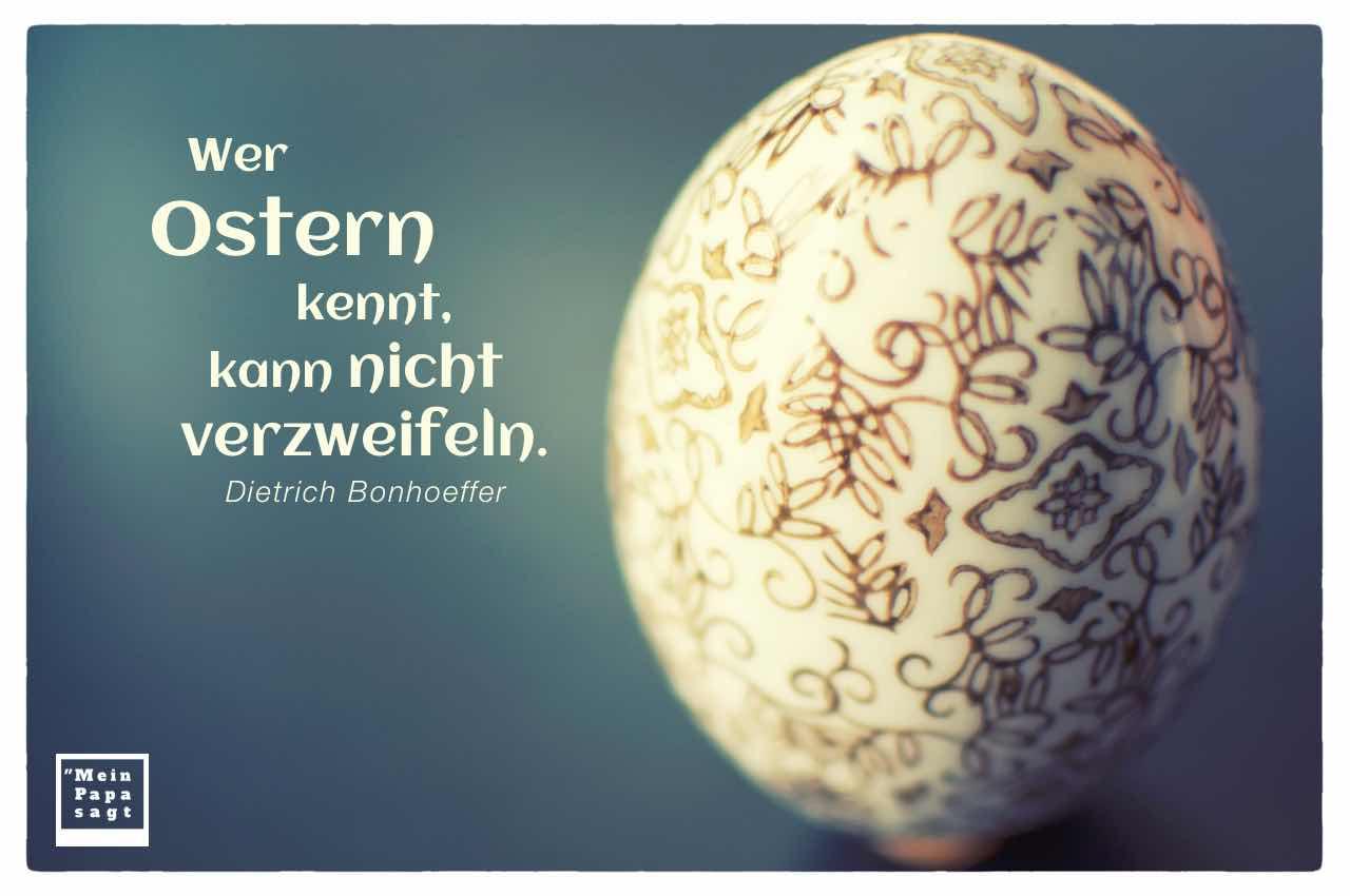 Porzellan Ei mit dem Bonhoeffer Zitat: Wer Ostern kennt, kann nicht verzweifeln. Dietrich Bonhoeffer
