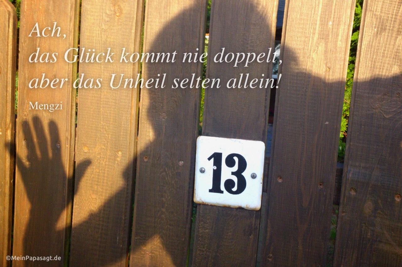 Schattenspiel zum Freitag den 13. mit dem Mengzi Zitat: Ach, das Glück kommt nie doppelt, aber das Unheil selten allein! Mengzi