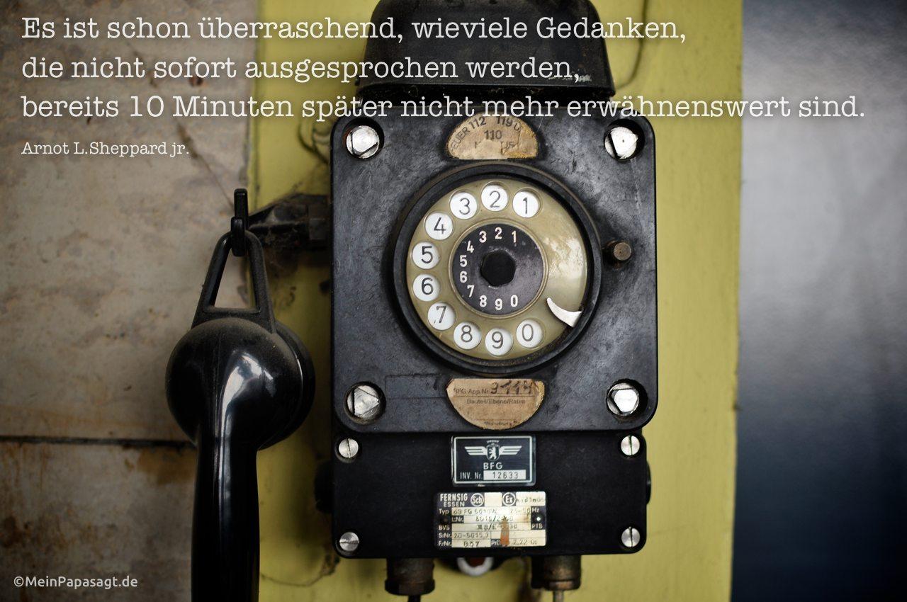 Telefon am alten Flughafen Berlin-Tempelhof mit dem Sheppard jr. Zitat: Es ist schon überraschend, wieviele Gedanken, die nicht sofort ausgesprochen werden, bereits 10 Minuten später nicht mehr erwähnenswert sind. Arnot L.Sheppard jr.