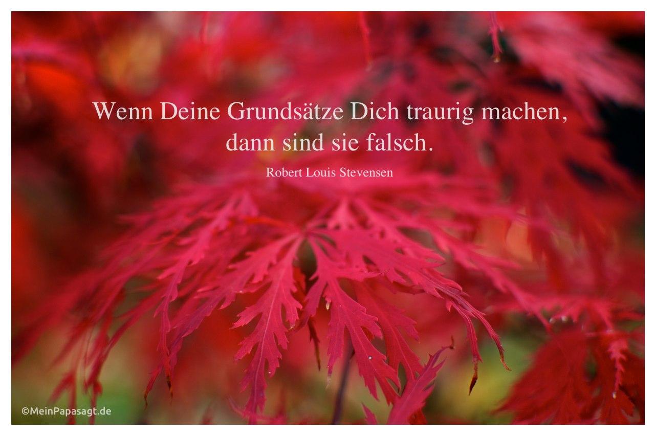 Rote Blätter mit dem Stevenson Zitat: Wenn Deine Grundsätze Dich traurig machen, dann sind sie falsch. Robert Louis Stevensen