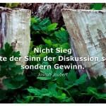 Zwei Baumstümpfe mit dem Zitat: Nicht Sieg sollte der Sinn der Diskussion sein, sondern Gewinn. Joseph Joubert