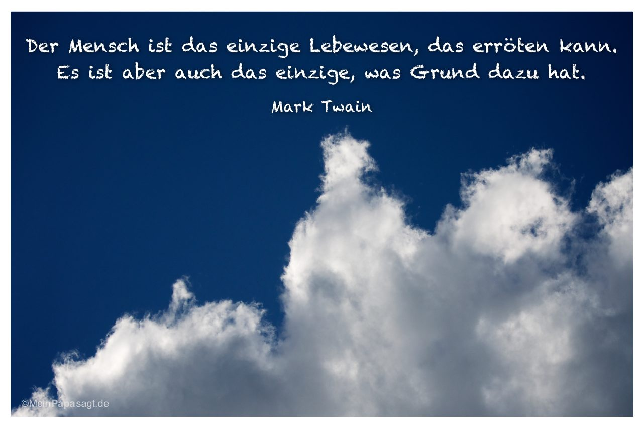 Himmel und Wolken mit dem Mark Twain Zitat: Der Mensch ist das einzige Lebewesen, das erröten kann. Es ist aber auch das einzige, was Grund dazu hat. Mark Twain