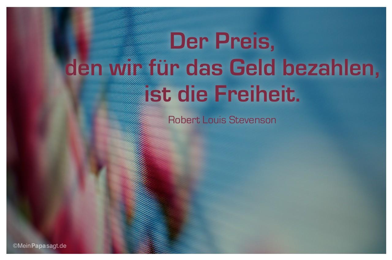 Werbeplakat mit dem Zitat: Der Preis, den wir für das Geld bezahlen, ist die Freiheit. Robert Louis Stevenson