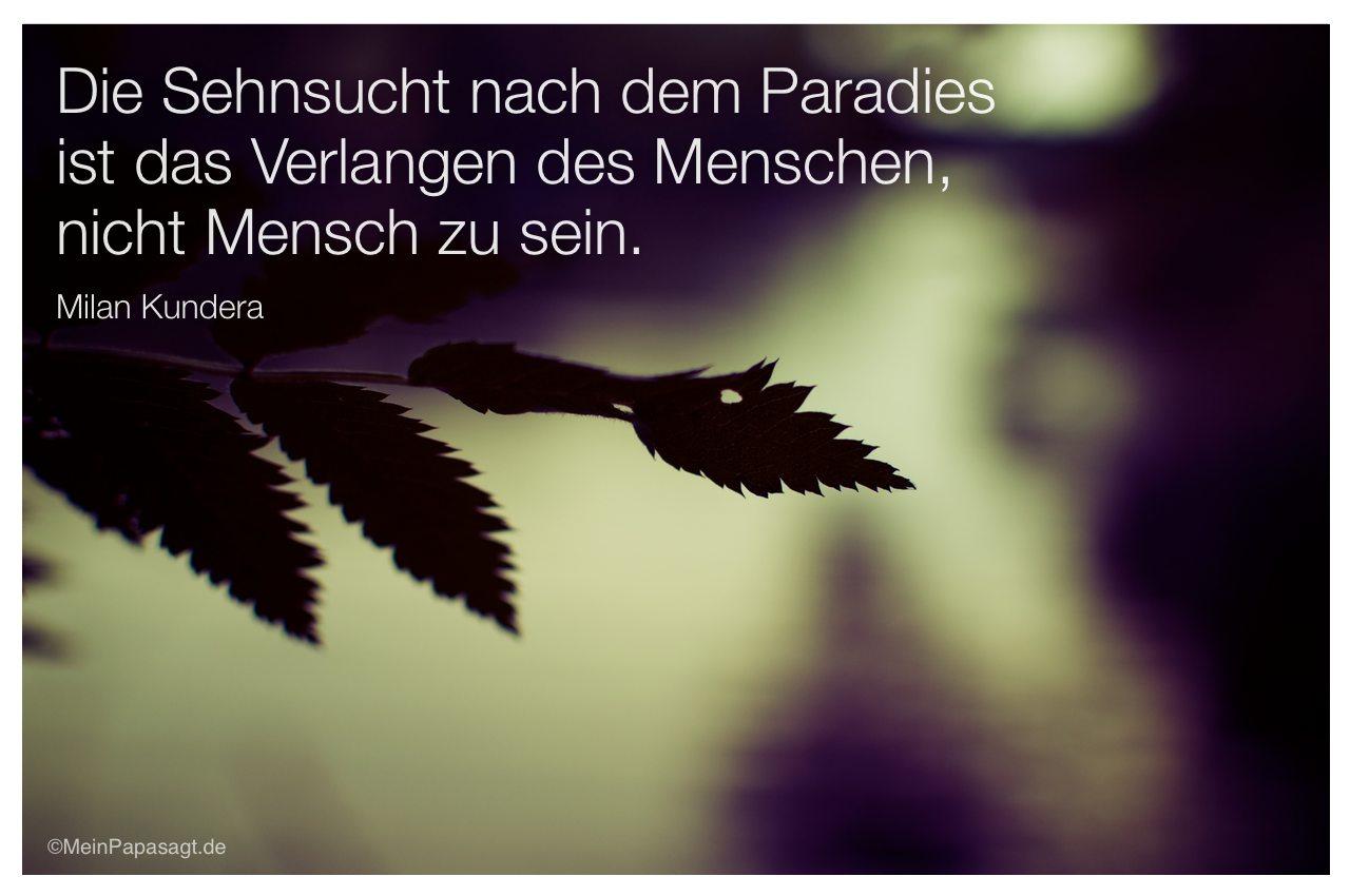 Die Sehnsucht nach dem Paradies ist das Verlangen des Menschen, nicht