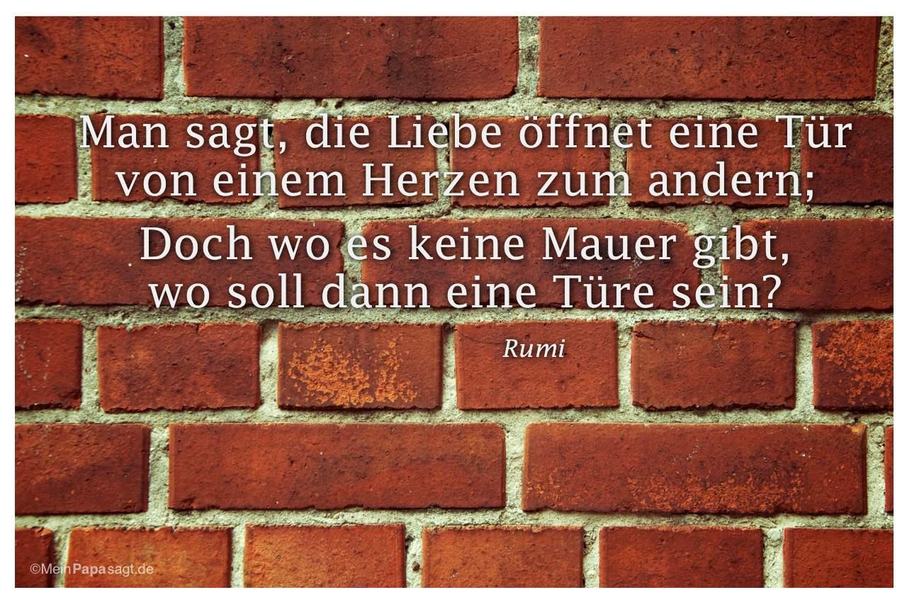 Mauerwerk mit dem Zitat: Man sagt, die Liebe öffnet eine Tür von einem Herzen zum andern; Doch wo es keine Mauer gibt, wo soll dann eine Türe sein? Rumi