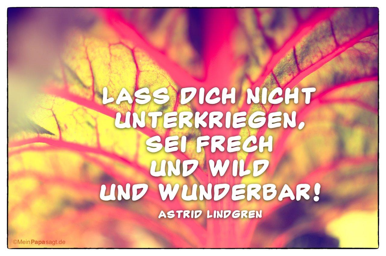 Pflanze mit dem Zitat: Lass dich nicht unterkriegen, sei frech und wild und wunderbar! Astrid Lindgren